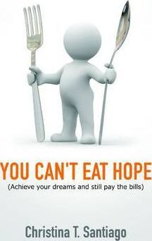 You Can't Eat Hope (Achieve Your Dreams and Still Pay the Bills)