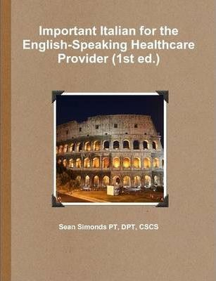 Important Italian for the English-Speaking Healthcare Provider (1st Ed.)