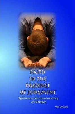 Faith in the Presence of Judgment: Reflections on the Laments and Song of Habakkuk