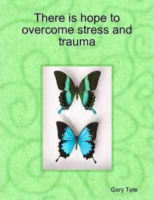 There is Hope to Overcome Stress and Trauma