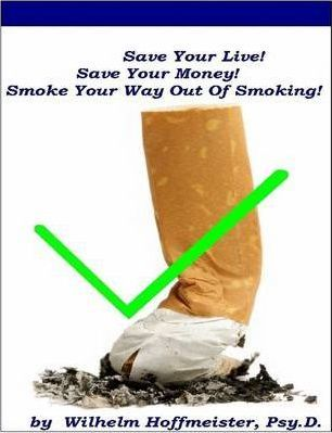 Save Your Life! Save Your Money! Smoke Your Way Out of Smoking!