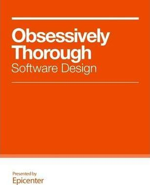Obsessively Thorough Software Design