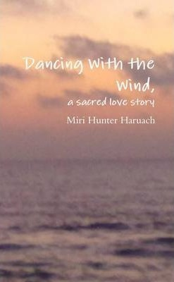 Dancing With the Wind, a Sacred Love Story