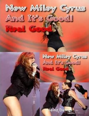 New Miley Cyrus - And It's Good! Real Good by Heinz Duthel