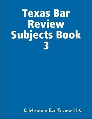 Texas Bar Review Subjects Book 3