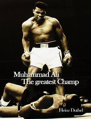 Muhammad Ali The Greatest, The Champ, The Louisville Lip by Heinz Duthel