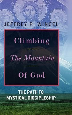 Climbing the Mountain of God, the Path to Mystical Discipleship