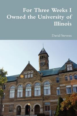 For Three Weeks I Owned the University of Illinois