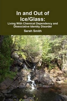 In and Out of Ice/Glass: Living With Dissociative Identity Disorder and Chemical Dependency
