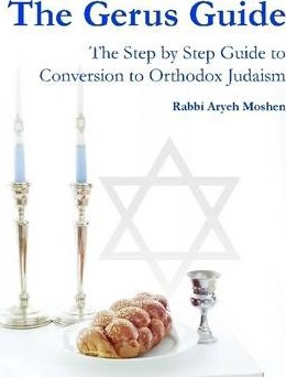 The Gerus Guide - The Step By Step Guide to Conversion to Orthodox Judaism