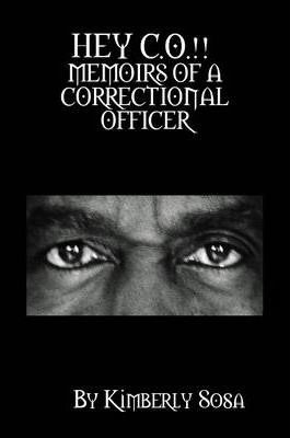 """HEY C.O.!!!"" Memoirs of a Correctional Officer"