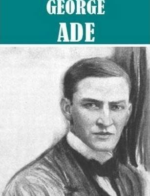 6 Books By George Ade