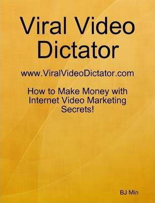 Viral Video Dictator - How to Make Money with Internet Video Marketing Secrets!