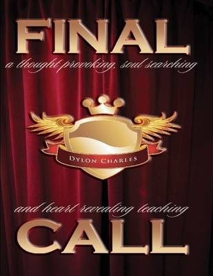 Final Call - A Thought Provoking, Soul Searching and Heart Revealing Teaching.