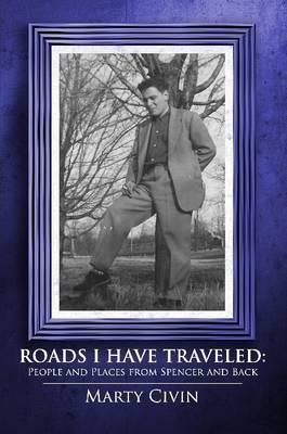 Roads I Have Traveled: People and Places from Spencer and Back