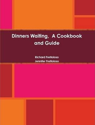 Dinners Waiting, A Cookbook and Guide