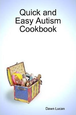 Quick and Easy Autism Cookbook
