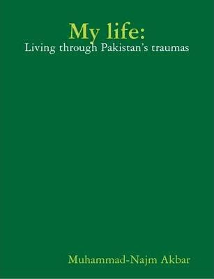 My Life: Living Through Pakistan's Traumas