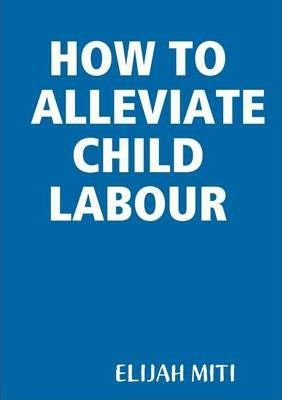 How to Alleviate Child Labour