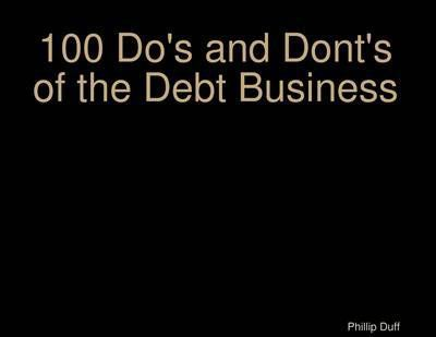 100 Do's and Dont's of the Debt Business