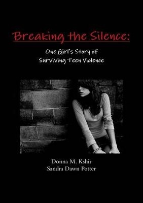 Breaking the Silence: One Girl's Story of Surviving Teen Violence