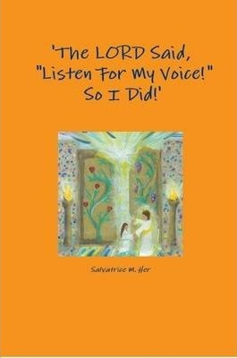 """'The LORD Said, """"Listen For My Voice!"""" So I Did!'"""