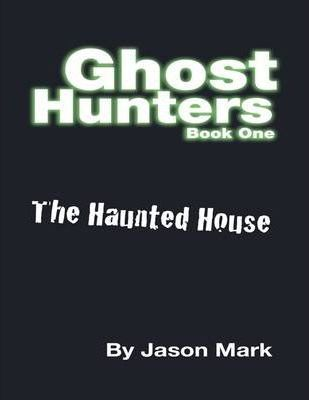 Ghost Hunters Book 1 - The Haunted House