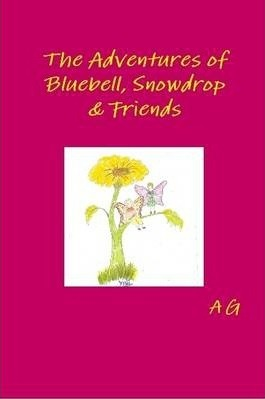 The Adventures of Bluebell, Snowdrop & Friends