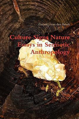 Culture Signs Nature - Essays in Semiotic Anthropology