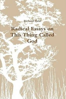 Radical Essays on This Thing Called God