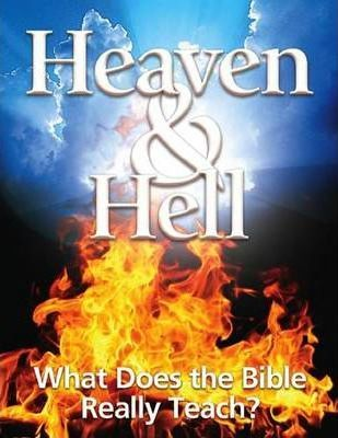 Heaven & Hell: What Does the Bible Really Teach?