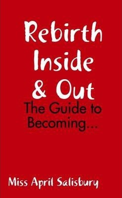 Rebirth Inside & Out: The Guide to Becoming...