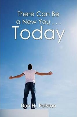 There Can Be a New You ... Today
