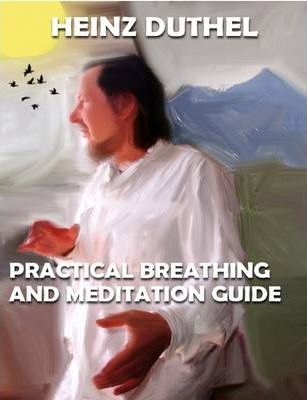 Heinz Duthel Practical Breathing and Meditation Guide