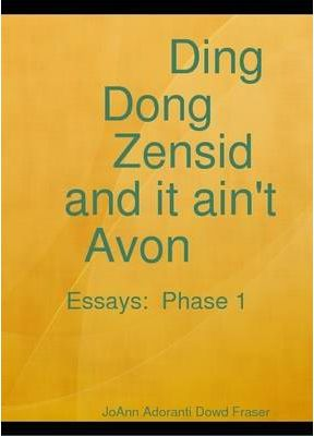 Ding Dong Zensid and it Ain't Avon Essays:Phase 1