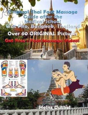 Original Thai Foot Massage Guide After the Medical School Wat Pho, Bangkok, Thailand Over 60 ORIGINAL Pictures.