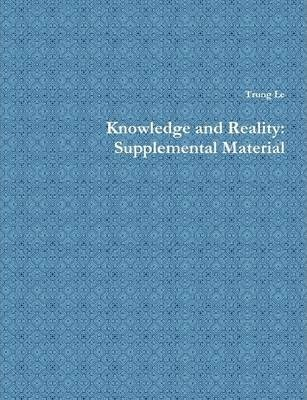 Knowledge and Reality: Supplemental Material