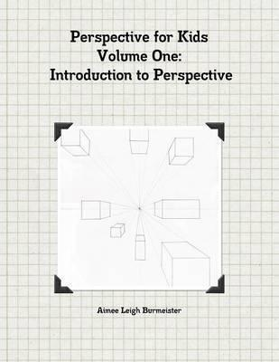 Perspective for Kids Volume One Introduction to Perspective