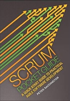 Scrum Pocket Guide - A Practical Guide to Agile Software Development
