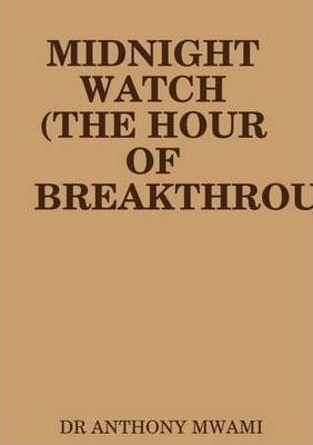 Midnight Watch (the Hour of Breakthrough)