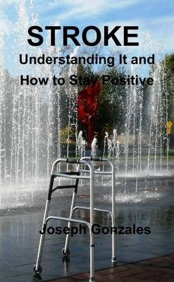 Stroke - Understanding It and How to Stay Positive
