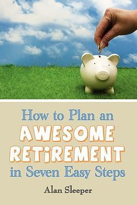 How to Plan an Awesome Retirement in Seven Easy Steps