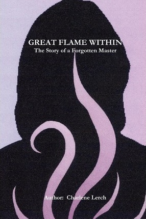 Great Flame Within - The Story of a Forgotten Master