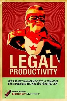 Legal Productivity: How Project Management, GTD, and Tomatoes Can Transform the Way You Practice Law