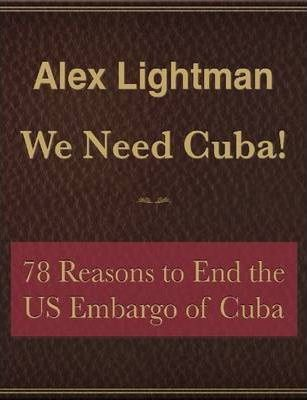 We Need Cuba! 78 Reasons to End the US Embargo of Cuba - Free Sampler