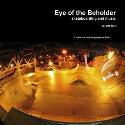 Eye of the Beholder Skateboarding and Music Volume One