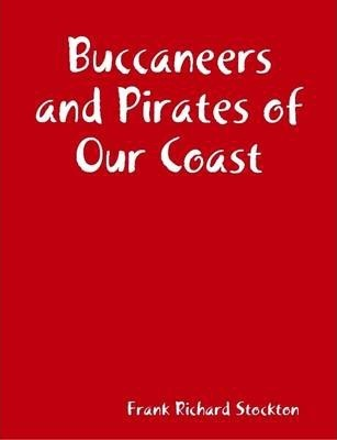Buccaneers and Pirates of Our Coast