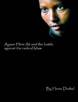 Ayaan Hirsi Ali and the Battle Against the Radical Islam Europe Has Surrendered to Islam