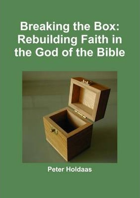 Breaking the Box: Rebuilding Faith in the God of the Bible