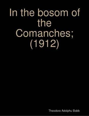 In the Bosom of the Comanches; (1912)